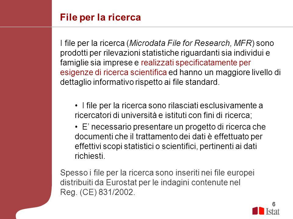 6 File per la ricerca I file per la ricerca (Microdata File for Research, MFR) sono prodotti per rilevazioni statistiche riguardanti sia individui e f