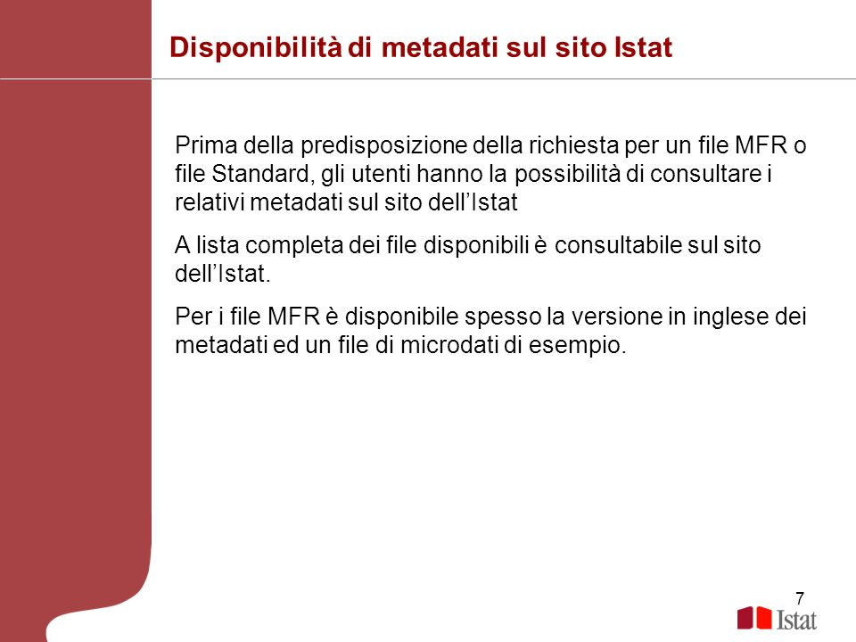 7 Disponibilità di metadati sul sito Istat Prima della predisposizione della richiesta per un file MFR o file Standard, gli utenti hanno la possibilit