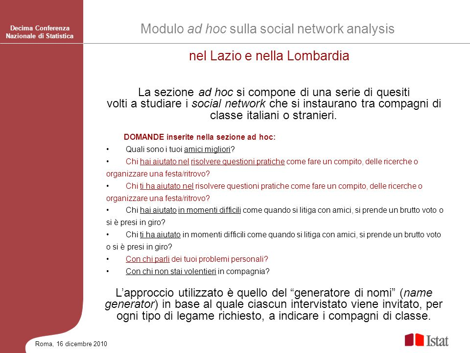 Roma, 16 dicembre 2010 DOMANDE inserite nella sezione ad hoc: Quali sono i tuoi amici migliori? Chi hai aiutato nel risolvere questioni pratiche come