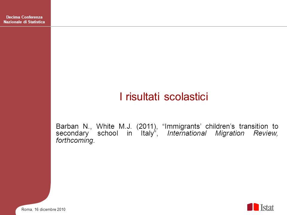 Roma, 16 dicembre 2010 Decima Conferenza Nazionale di Statistica Barban N., White M.J. (2011), Immigrants childrens transition to secondary school in