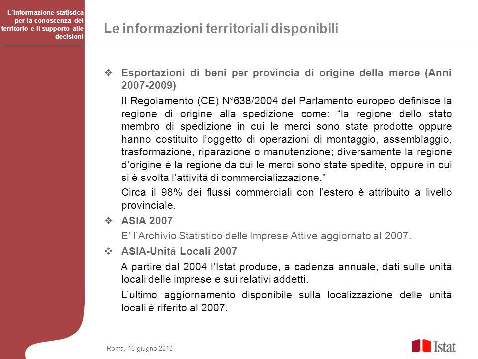Roma, 16 giugno 2010 Le informazioni territoriali disponibili Esportazioni di beni per provincia di origine della merce (Anni 2007-2009) Il Regolament