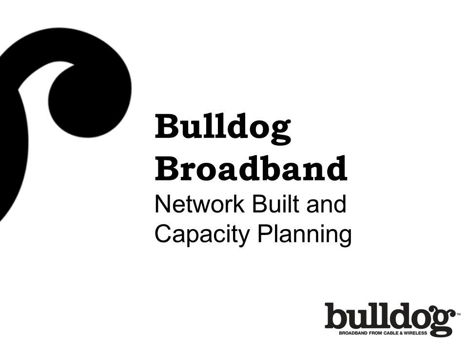 Bulldog Broadband Network Built and Capacity Planning