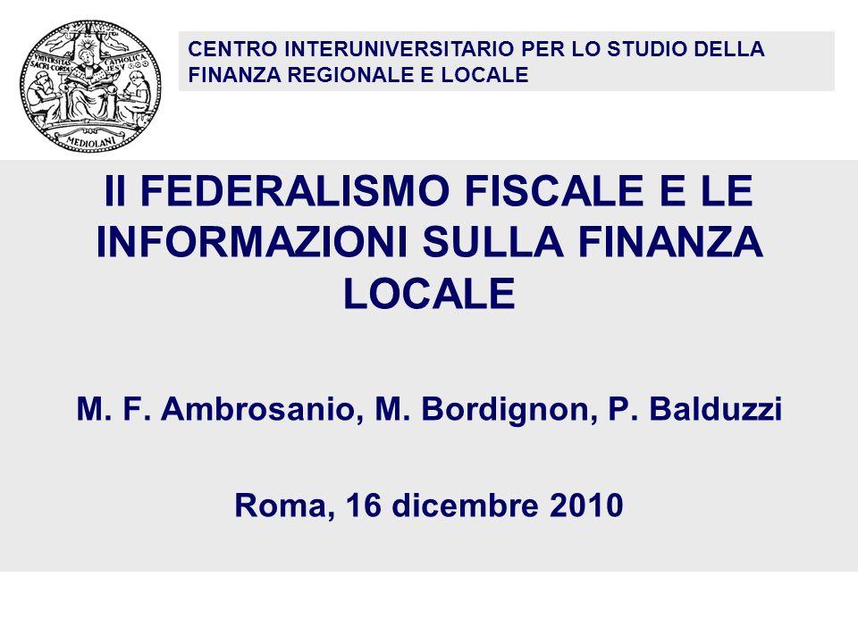 Il FEDERALISMO FISCALE E LE INFORMAZIONI SULLA FINANZA LOCALE M. F. Ambrosanio, M. Bordignon, P. Balduzzi Roma, 16 dicembre 2010 CENTRO INTERUNIVERSIT
