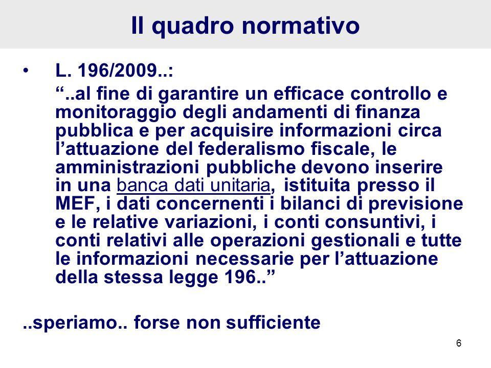 6 Il quadro normativo L. 196/2009..:..al fine di garantire un efficace controllo e monitoraggio degli andamenti di finanza pubblica e per acquisire in