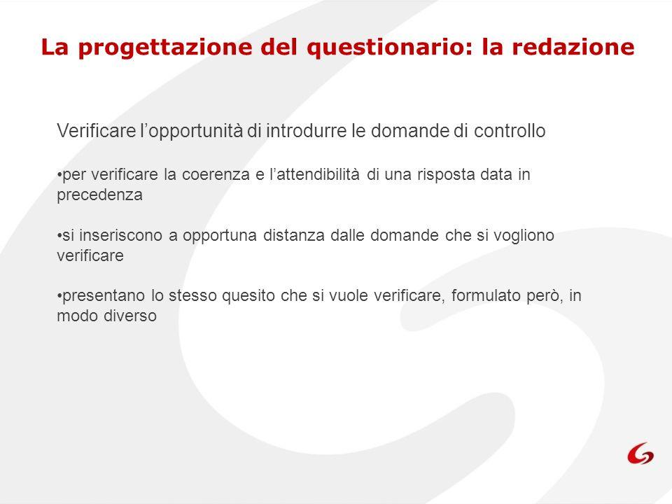 La progettazione del questionario: la redazione Verificare lopportunità di introdurre le domande di controllo per verificare la coerenza e lattendibil