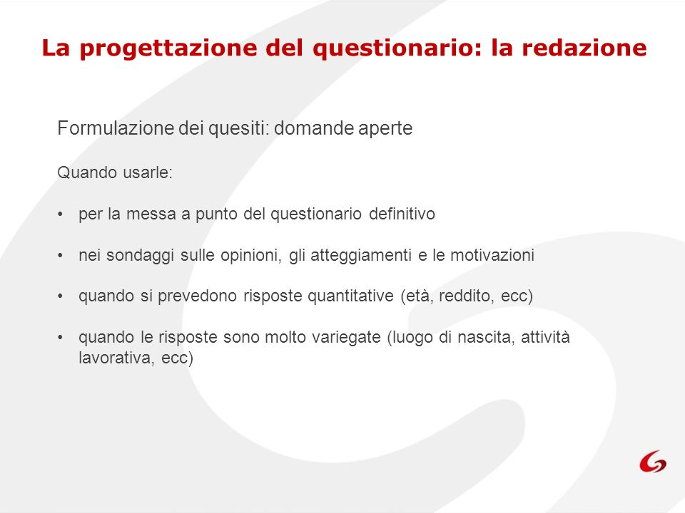 La progettazione del questionario: la redazione Formulazione dei quesiti: domande aperte Quando usarle: per la messa a punto del questionario definiti