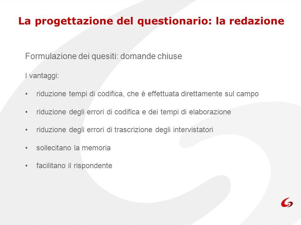La progettazione del questionario: la redazione Formulazione dei quesiti: domande chiuse I vantaggi: riduzione tempi di codifica, che è effettuata dir