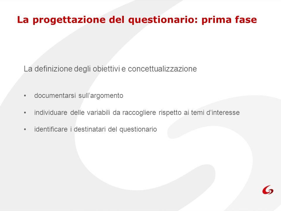 La progettazione del questionario: prima fase La definizione degli obiettivi e concettualizzazione documentarsi sullargomento individuare delle variab