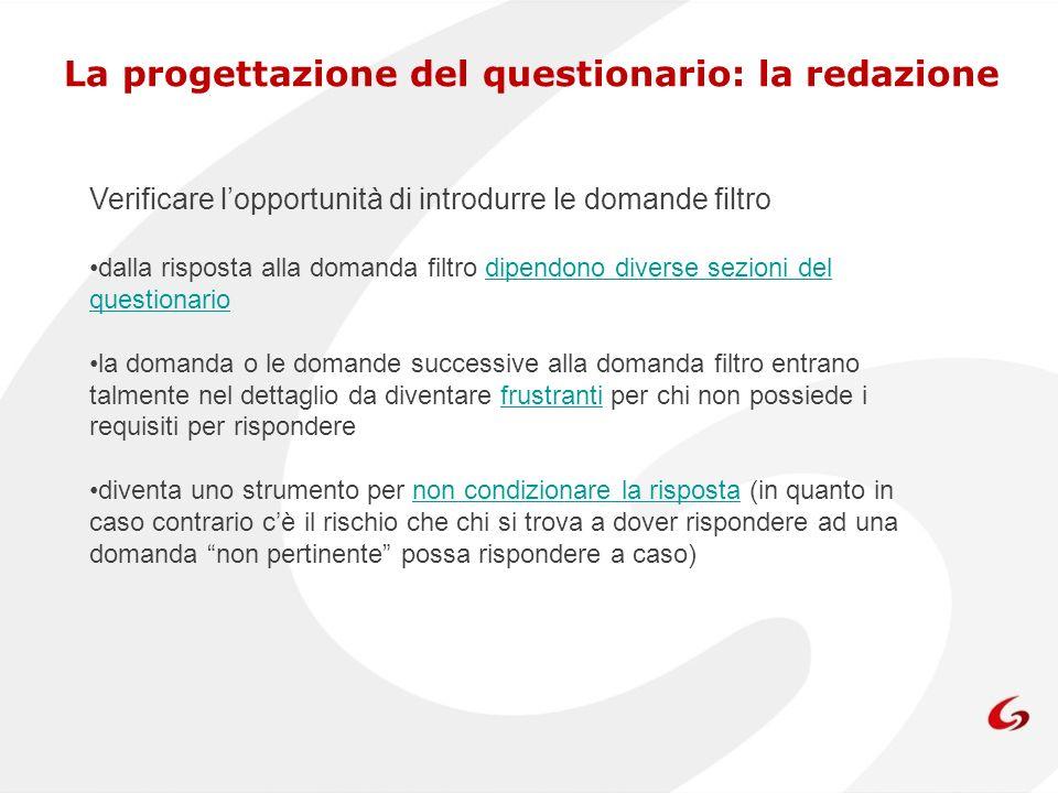 La progettazione del questionario: la redazione Verificare lopportunità di introdurre le domande filtro dalla risposta alla domanda filtro dipendono d