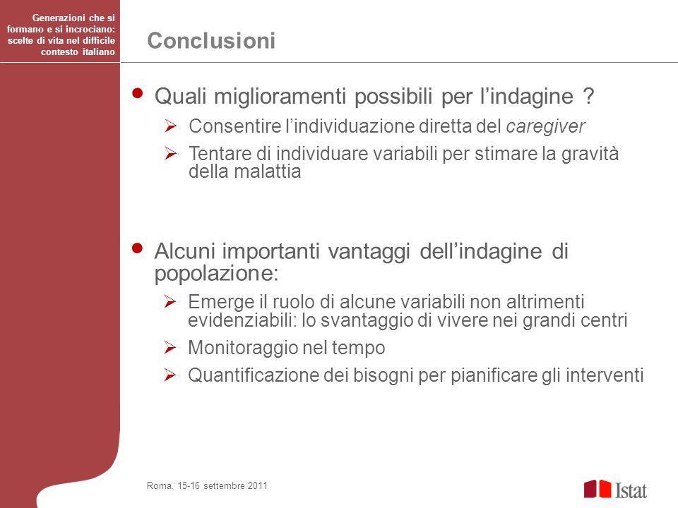 Conclusioni Generazioni che si formano e si incrociano: scelte di vita nel difficile contesto italiano Roma, 15-16 settembre 2011 Quali miglioramenti possibili per lindagine .