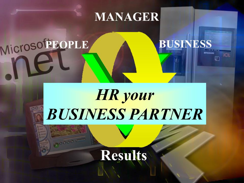 PEOPLE BUSINESS Results MANAGER HR your BUSINESS PARTNER