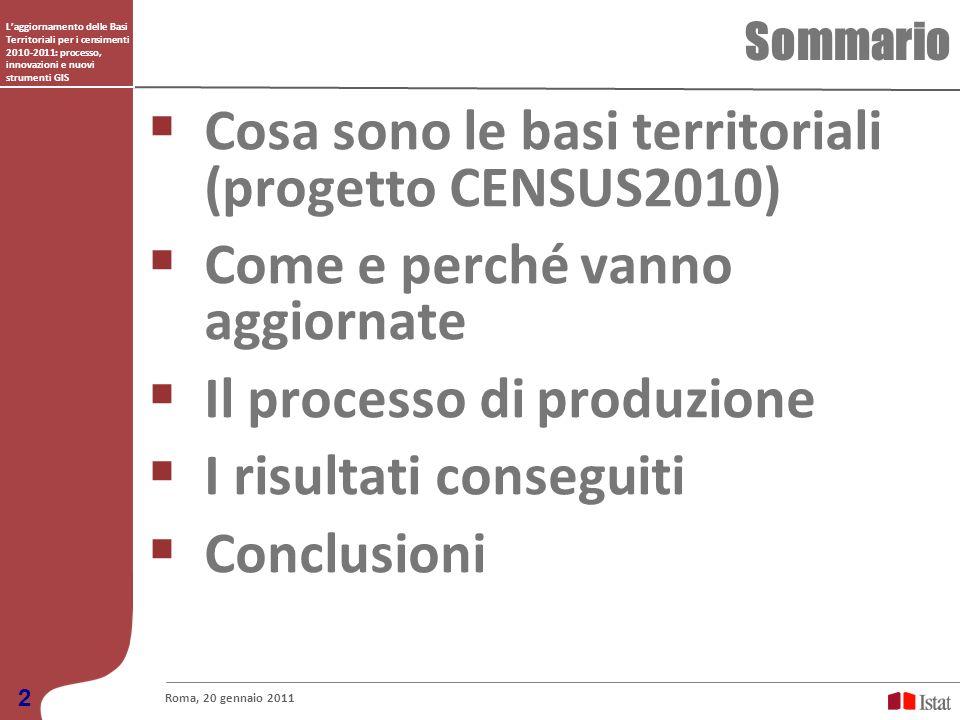 Laggiornamento delle Basi Territoriali per i censimenti 2010-2011: processo, innovazioni e nuovi strumenti GIS Sommario Roma, 20 gennaio 2011 2 Cosa s