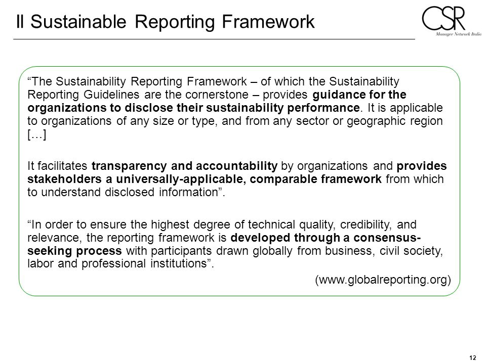 12 Il Sustainable Reporting Framework The Sustainability Reporting Framework – of which the Sustainability Reporting Guidelines are the cornerstone –