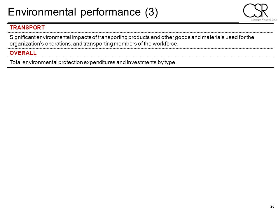 26 Environmental performance (3) TRANSPORT Significant environmental impacts of transporting products and other goods and materials used for the organ