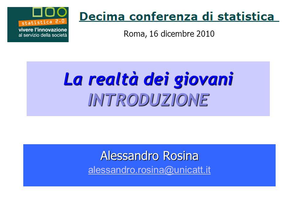 La realtà dei giovani INTRODUZIONE Alessandro Rosina alessandro.rosina@unicatt.it Roma, 16 dicembre 2010