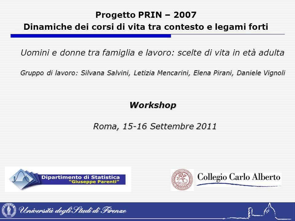 Pirani & Salvini, Università di FirenzeWorkshop PRIN-2007 – Roma, 15-16 settembre 2011 Uomini e donne tra famiglia e lavoro: scelte di vita in età adu