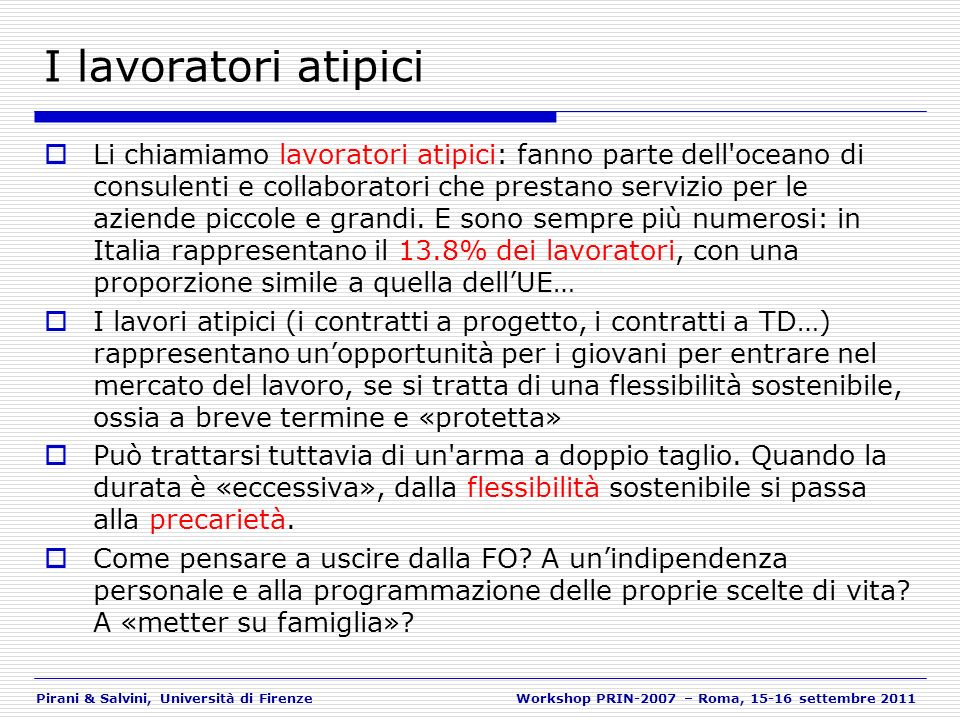 Pirani & Salvini, Università di FirenzeWorkshop PRIN-2007 – Roma, 15-16 settembre 2011 I lavoratori atipici Li chiamiamo lavoratori atipici: fanno par