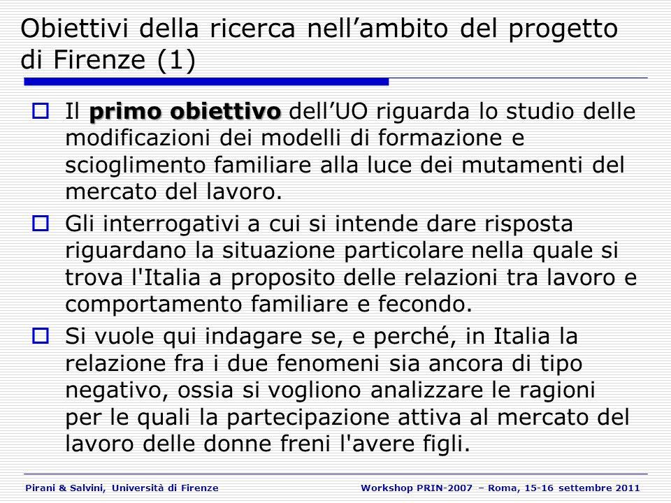 Pirani & Salvini, Università di FirenzeWorkshop PRIN-2007 – Roma, 15-16 settembre 2011 Obiettivi della ricerca nellambito del progetto di Firenze (2) primo obiettivo In questo primo obiettivo, a partire da dati individuali, ci si pongono svariati interrogativi circa la direzione dei legami causali.