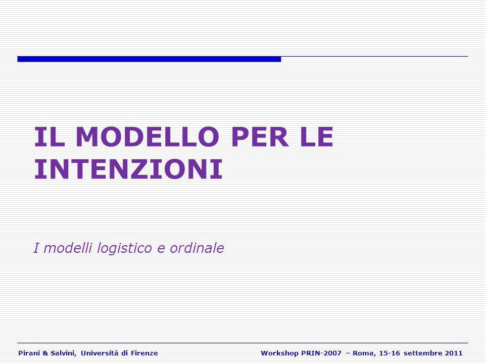 Pirani & Salvini, Università di FirenzeWorkshop PRIN-2007 – Roma, 15-16 settembre 2011 IL MODELLO PER LE INTENZIONI I modelli logistico e ordinale