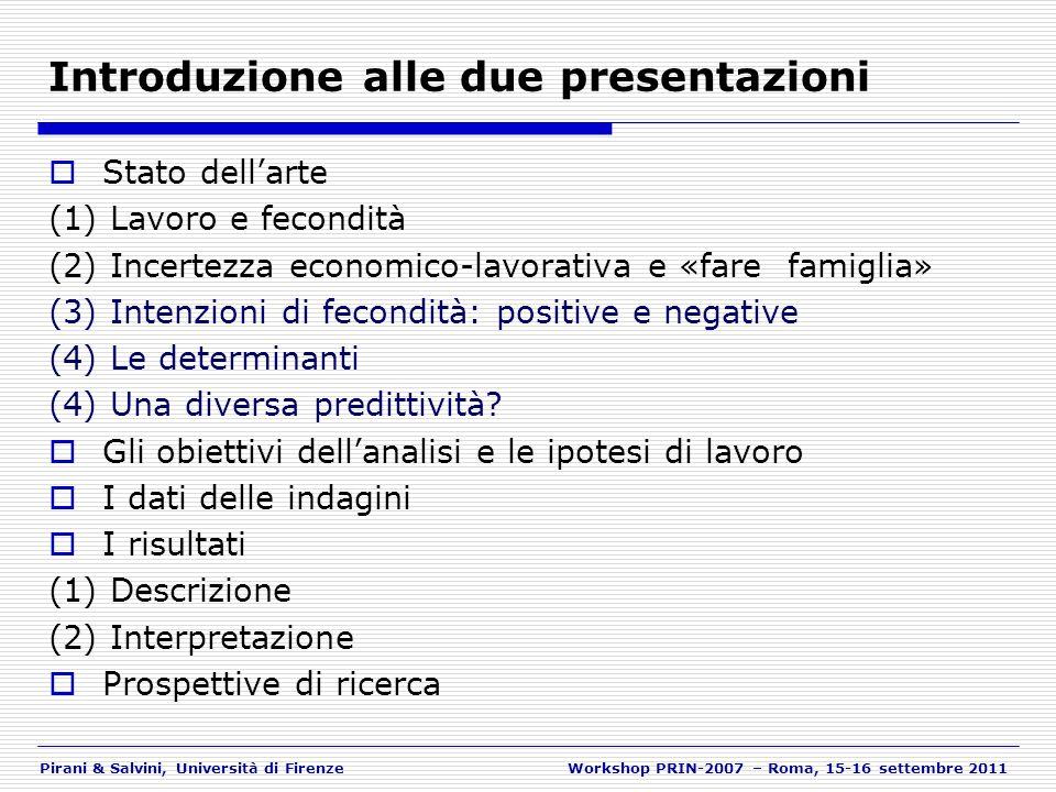 Pirani & Salvini, Università di FirenzeWorkshop PRIN-2007 – Roma, 15-16 settembre 2011 Stato dellarte (1) Lavoro e fecondità (2) Incertezza economico-