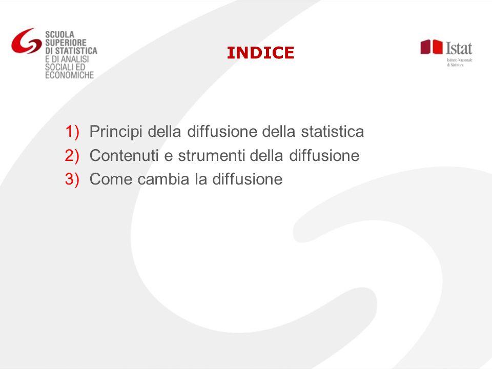 INDICE 1) 1)Principi della diffusione della statistica 2) 2)Contenuti e strumenti della diffusione 3) 3)Come cambia la diffusione