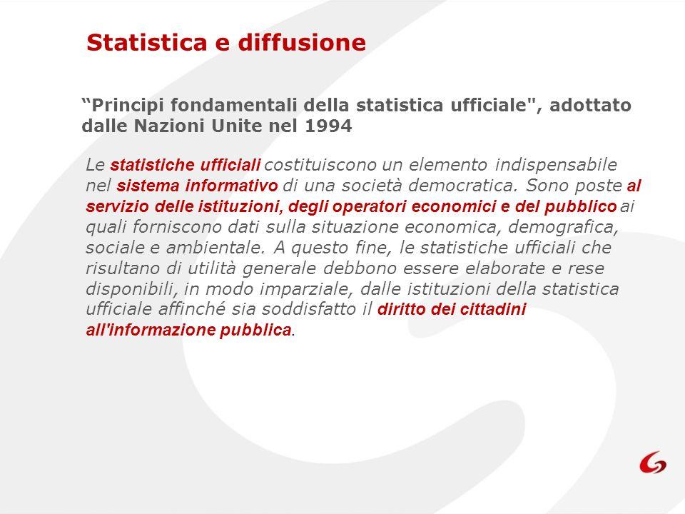 Statistica e diffusione Principi fondamentali della statistica ufficiale , adottato dalle Nazioni Unite nel 1994 Le statistiche ufficiali costituiscono un elemento indispensabile nel sistema informativo di una società democratica.