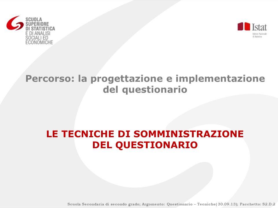 Percorso: la progettazione e implementazione del questionario LE TECNICHE DI SOMMINISTRAZIONE DEL QUESTIONARIO Scuola Secondaria di secondo grado; Arg