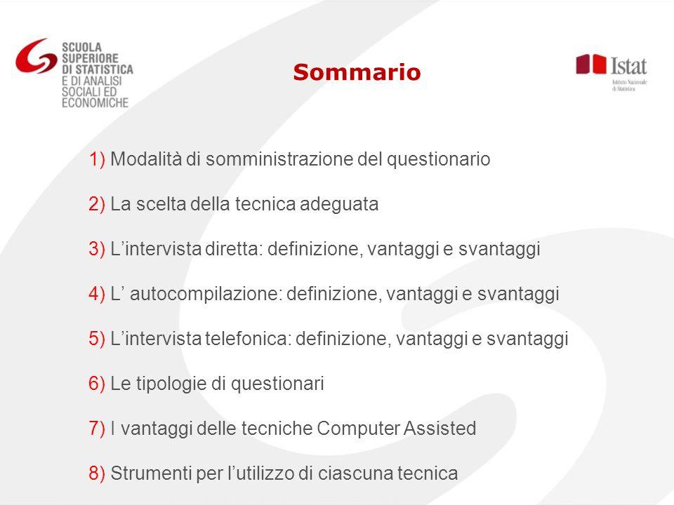 Sommario 1) Modalità di somministrazione del questionario 2) La scelta della tecnica adeguata 3) Lintervista diretta: definizione, vantaggi e svantagg