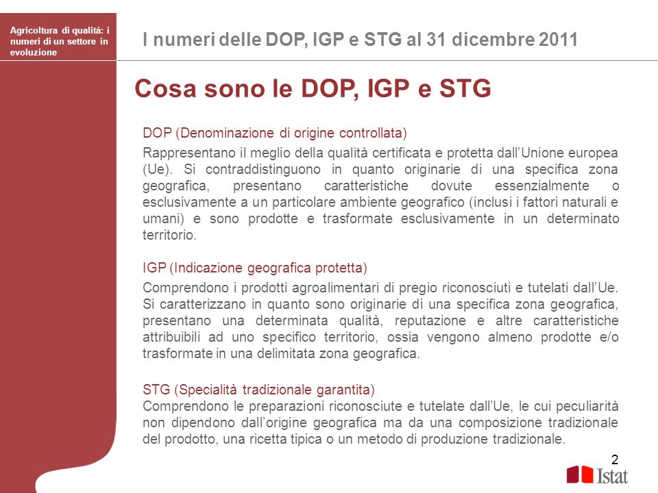 3 La rilevazione delle DOP, IGP e STG LIstat svolge dal 2004 la rilevazione sui prodotti agroalimentari di qualità Dop, Igp e Stg, in collaborazione con il Ministero delle politiche agricole, alimentari e forestali (Mipaaf).