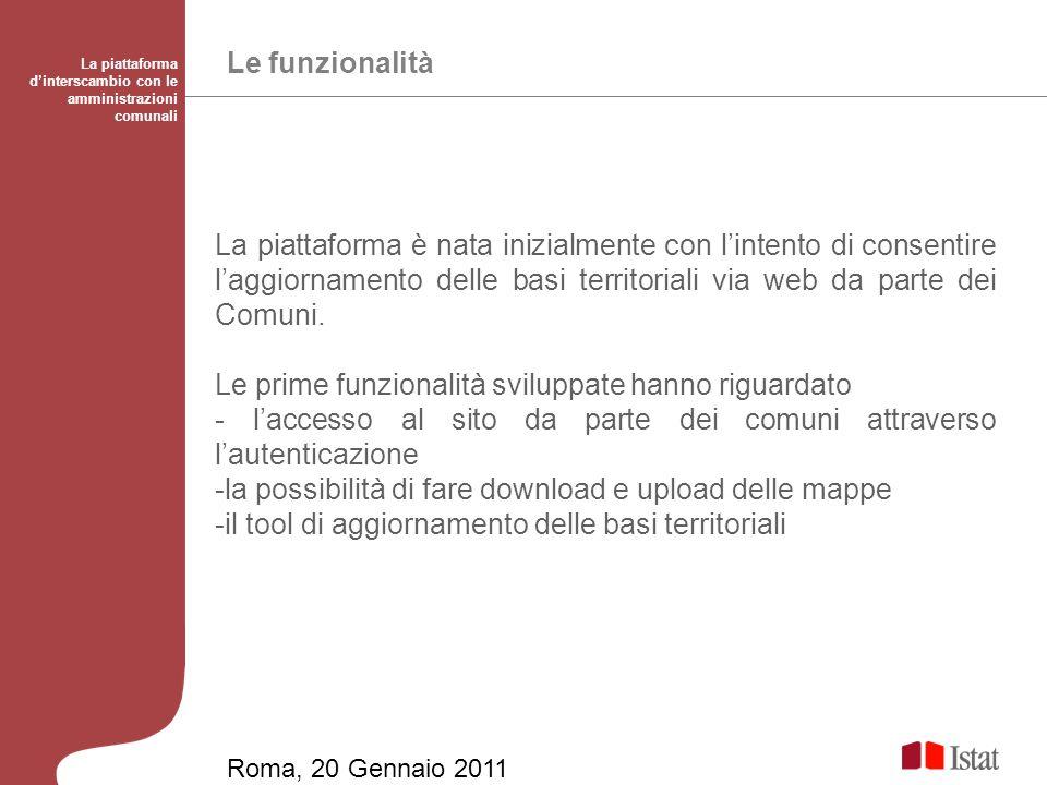 Le funzionalità La piattaforma dinterscambio con le amministrazioni comunali La piattaforma è nata inizialmente con lintento di consentire laggiornamento delle basi territoriali via web da parte dei Comuni.