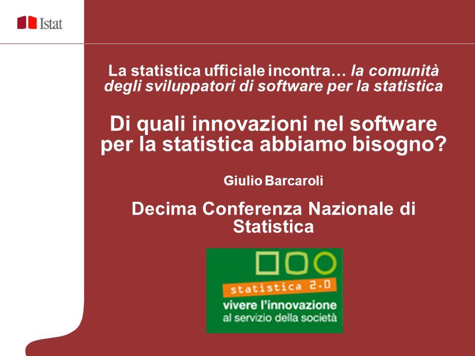 La statistica ufficiale incontra… la comunità degli sviluppatori di software per la statistica Di quali innovazioni nel software per la statistica abbiamo bisogno.