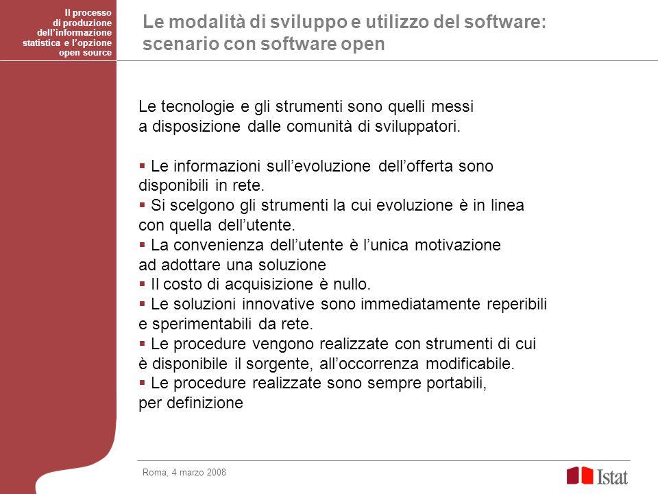 Le modalità di sviluppo e utilizzo del software: scenario con software open Le tecnologie e gli strumenti sono quelli messi a disposizione dalle comunità di sviluppatori.