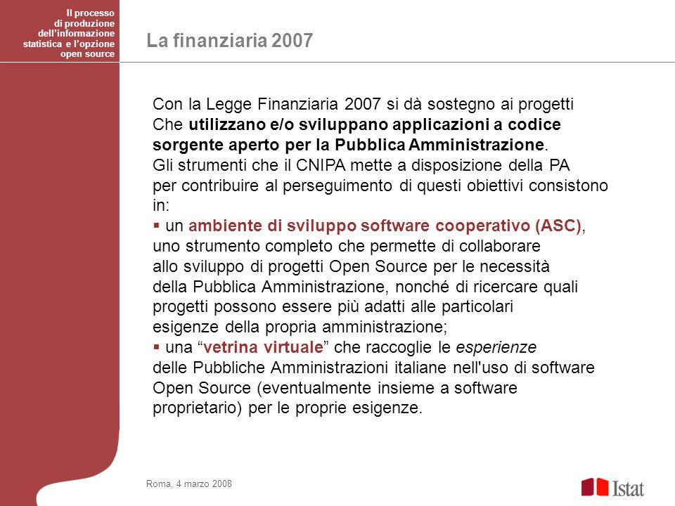 La finanziaria 2007 Roma, 4 marzo 2008 Con la Legge Finanziaria 2007 si dà sostegno ai progetti Che utilizzano e/o sviluppano applicazioni a codice sorgente aperto per la Pubblica Amministrazione.