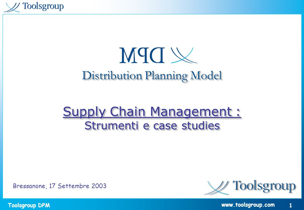 Toolsgroup DPM 1 www.toolsgroup.com Distribution Planning Model Supply Chain Management : Strumenti e case studies Supply Chain Management : Strumenti