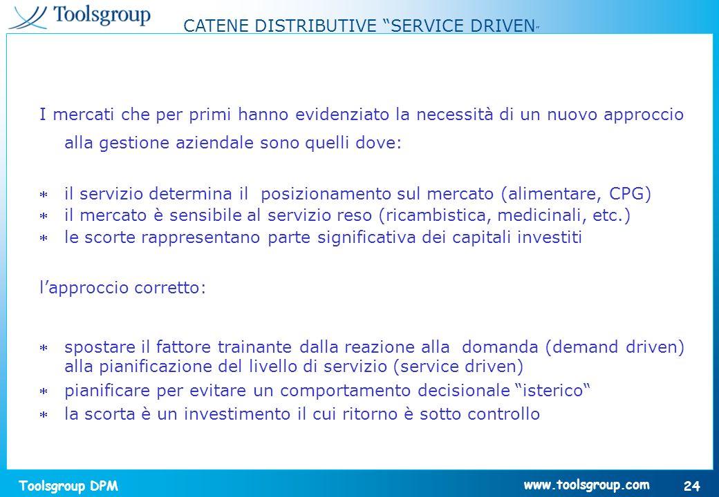 Toolsgroup DPM 24 www.toolsgroup.com CATENE DISTRIBUTIVE SERVICE DRIVEN I mercati che per primi hanno evidenziato la necessità di un nuovo approccio a