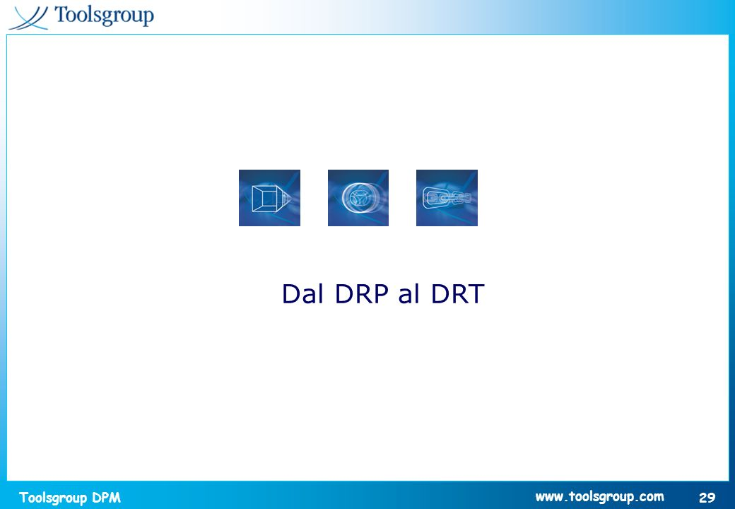 Toolsgroup DPM 29 www.toolsgroup.com Dal DRP al DRT