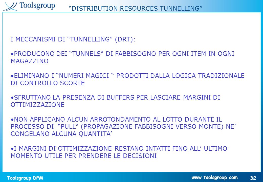 Toolsgroup DPM 32 www.toolsgroup.com DISTRIBUTION RESOURCES TUNNELLING I MECCANISMI DI TUNNELLING (DRT): PRODUCONO DEI TUNNELS DI FABBISOGNO PER OGNI