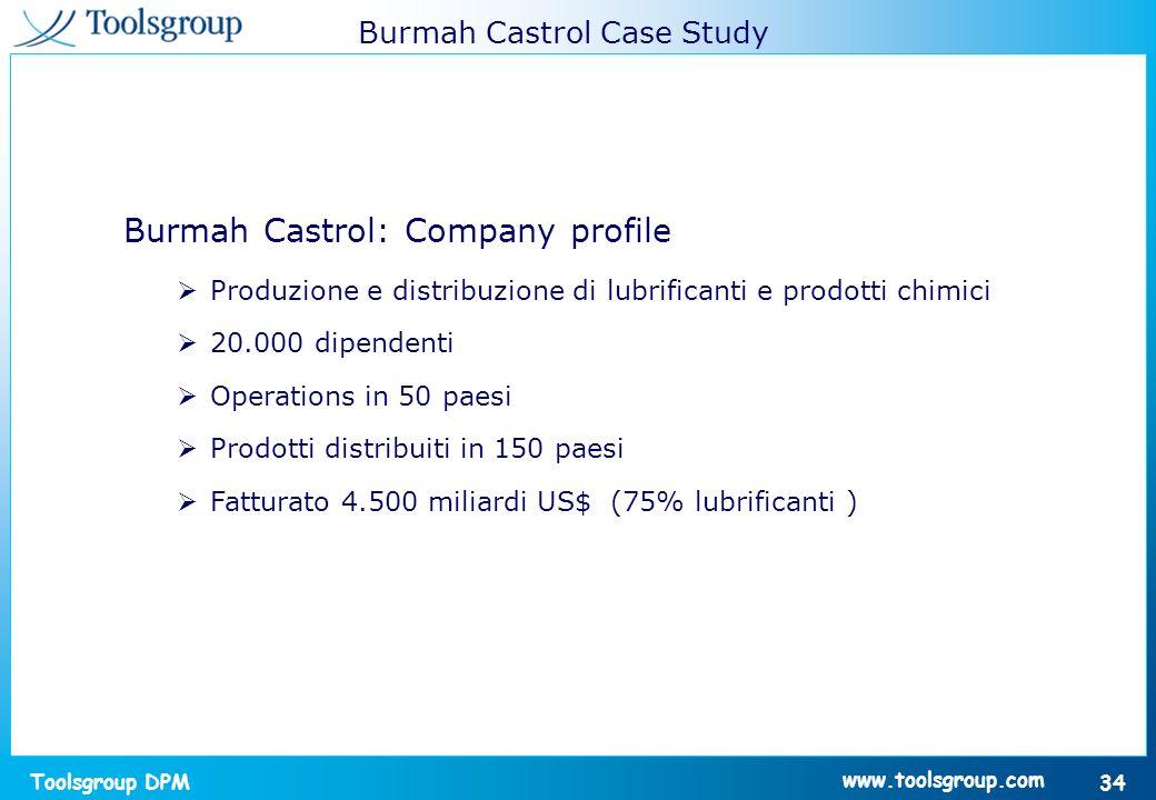 Toolsgroup DPM 34 www.toolsgroup.com Burmah Castrol: Company profile Produzione e distribuzione di lubrificanti e prodotti chimici 20.000 dipendenti O