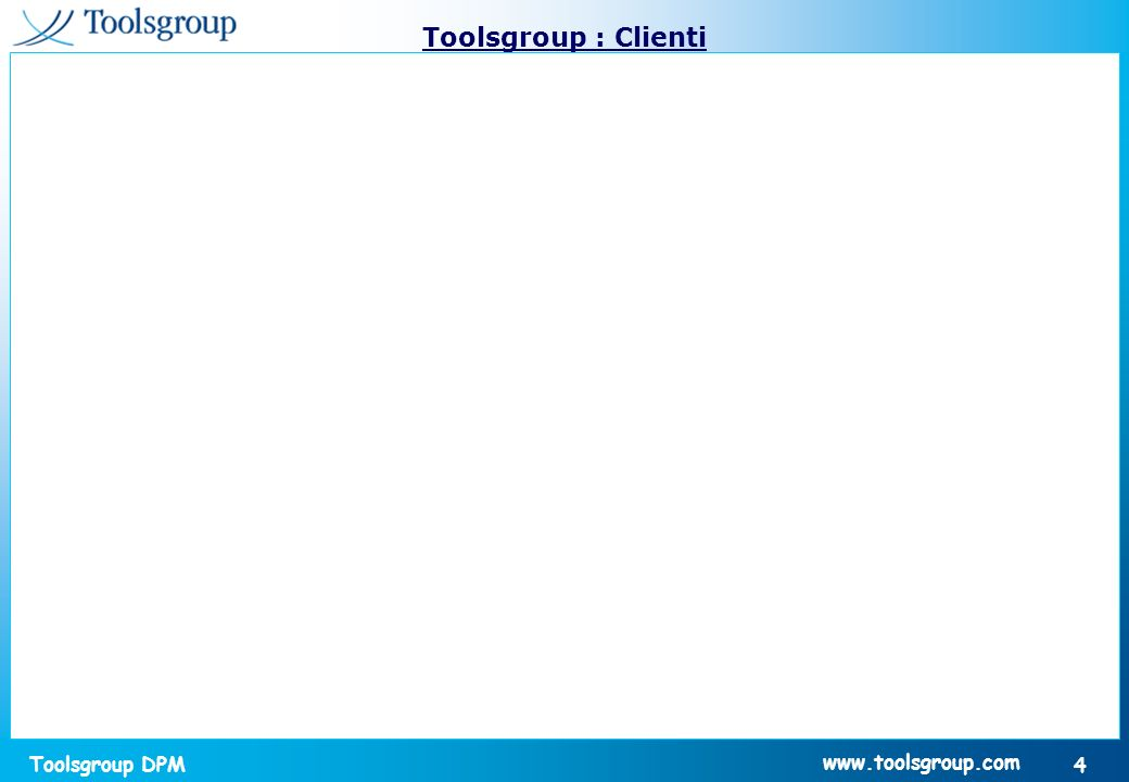 Toolsgroup DPM 4 www.toolsgroup.com Toolsgroup : Clienti