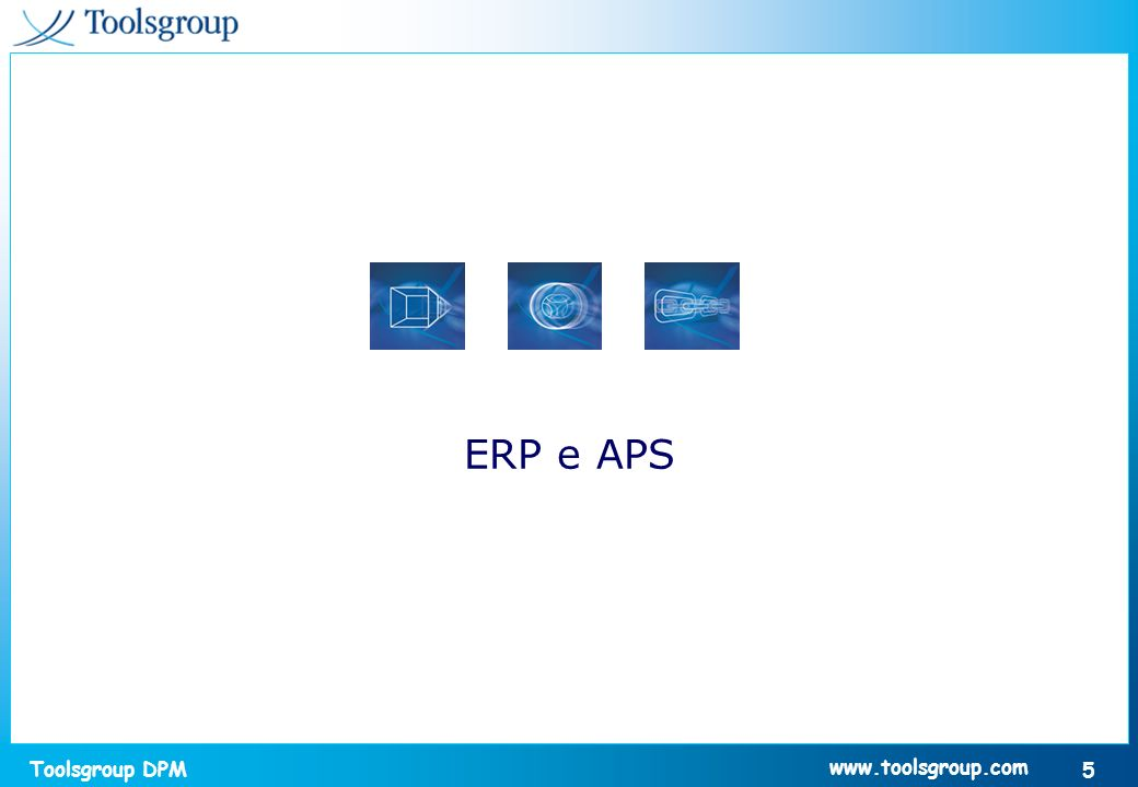 Toolsgroup DPM 5 www.toolsgroup.com ERP e APS