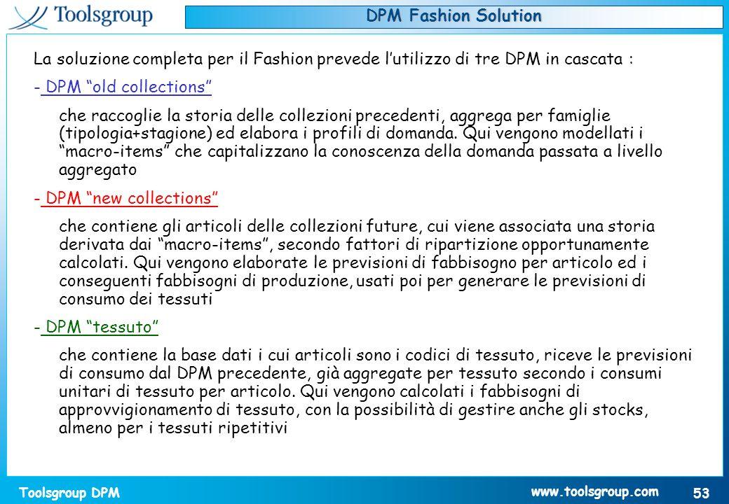 Toolsgroup DPM 53 www.toolsgroup.com La soluzione completa per il Fashion prevede lutilizzo di tre DPM in cascata : - DPM old collections che raccogli