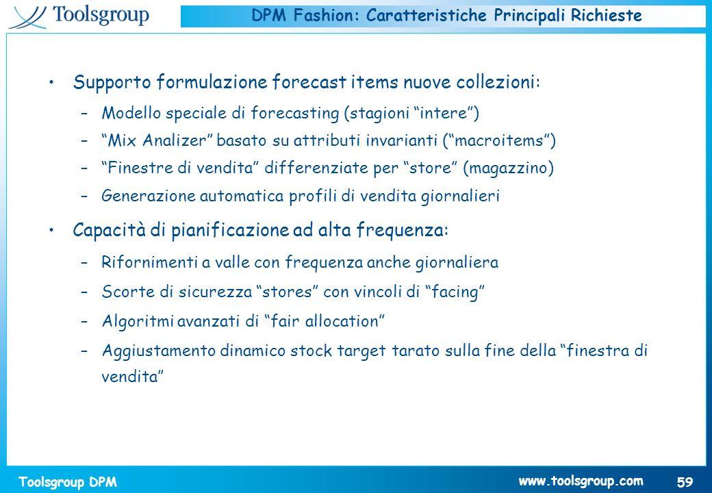 Toolsgroup DPM 59 www.toolsgroup.com DPM Fashion: Caratteristiche Principali Richieste Supporto formulazione forecast items nuove collezioni: –Modello