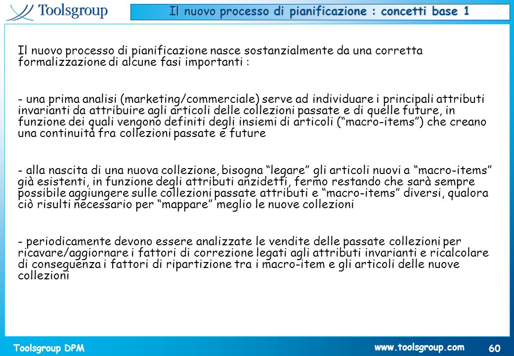 Toolsgroup DPM 60 www.toolsgroup.com Il nuovo processo di pianificazione nasce sostanzialmente da una corretta formalizzazione di alcune fasi importan