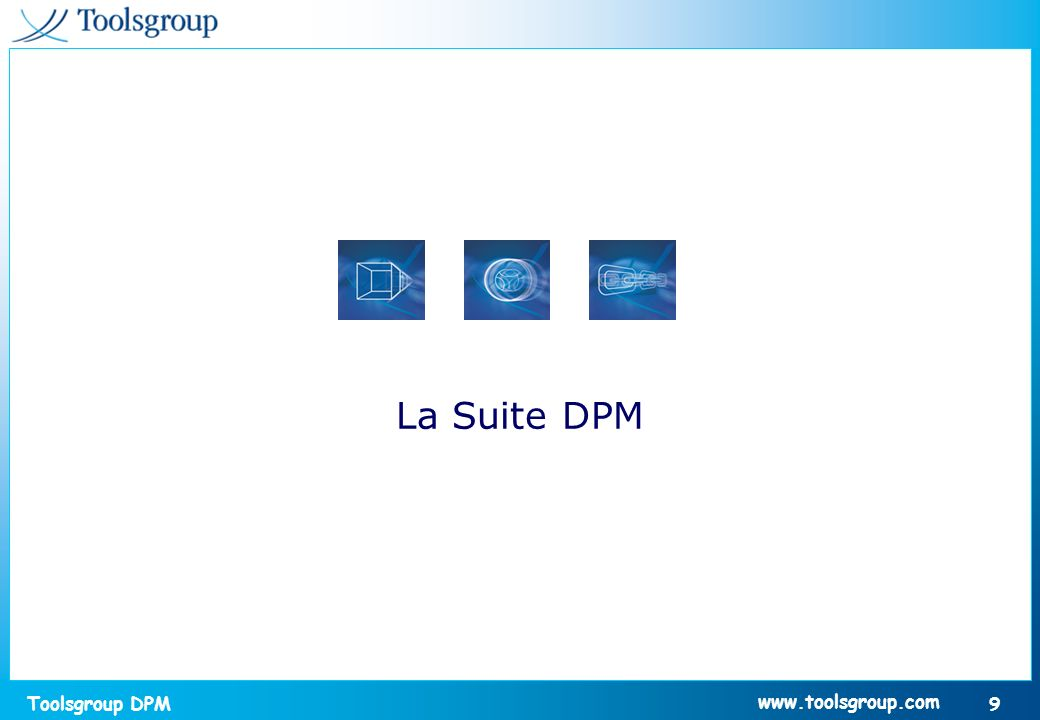 Toolsgroup DPM 9 www.toolsgroup.com La Suite DPM