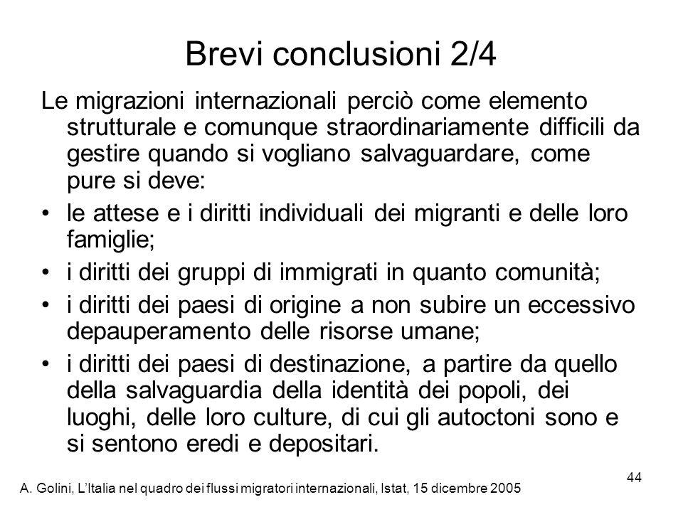 A. Golini, LItalia nel quadro dei flussi migratori internazionali, Istat, 15 dicembre 2005 44 Brevi conclusioni 2/4 Le migrazioni internazionali perci