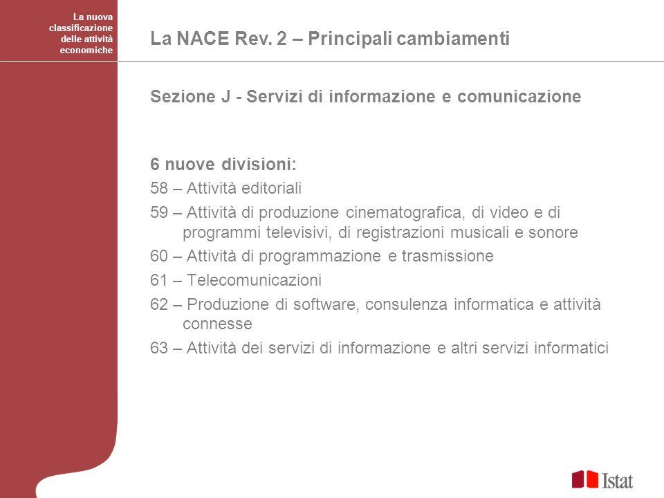 La nuova classificazione delle attività economiche La NACE Rev. 2 – Principali cambiamenti 6 nuove divisioni: 58 – Attività editoriali 59 – Attività d