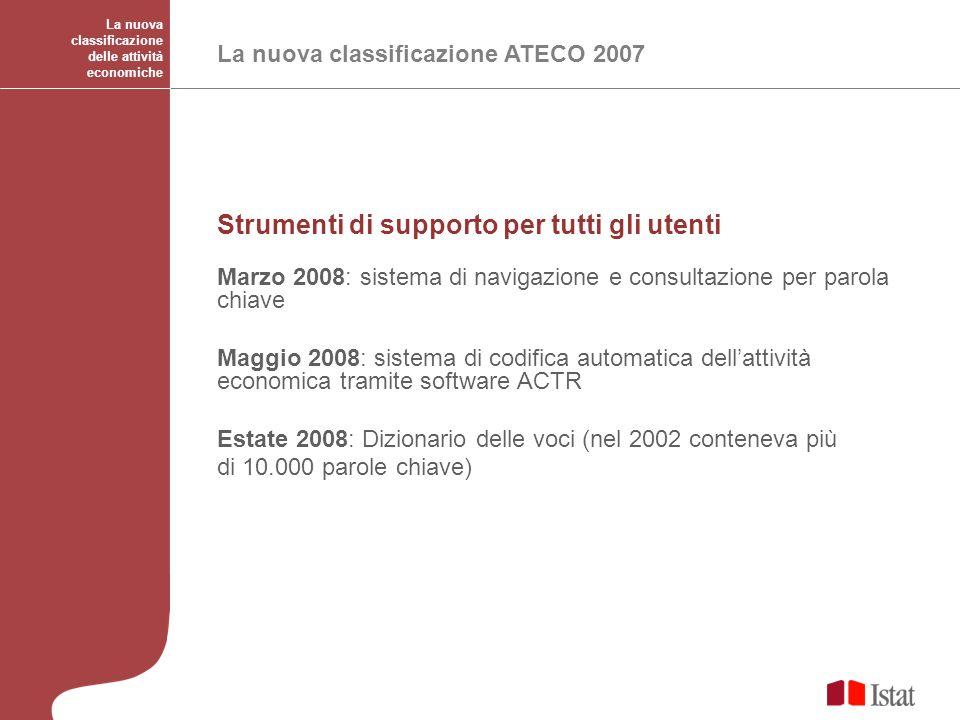 La nuova classificazione delle attività economiche La nuova classificazione ATECO 2007 Strumenti di supporto per tutti gli utenti Marzo 2008: sistema