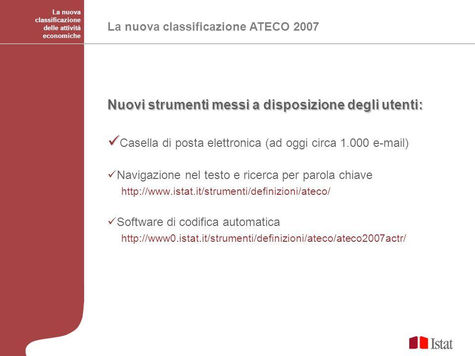 La nuova classificazione delle attività economiche La nuova classificazione ATECO 2007 Nuovi strumenti messi a disposizione degli utenti: Casella di p