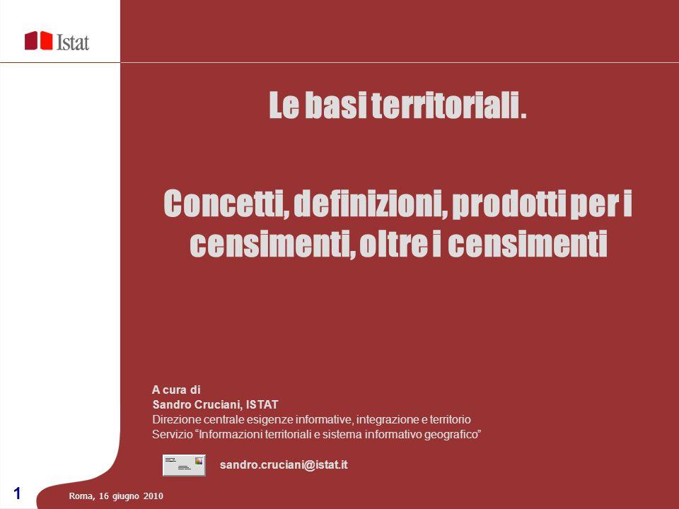 A cura di Sandro Cruciani, ISTAT Direzione centrale esigenze informative, integrazione e territorio Servizio Informazioni territoriali e sistema infor