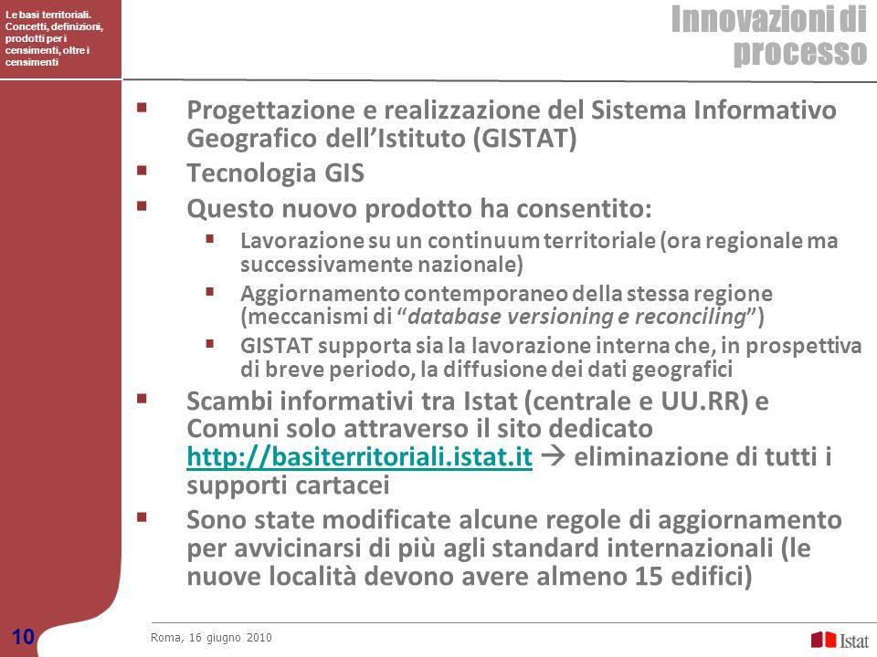 Le basi territoriali. Concetti, definizioni, prodotti per i censimenti, oltre i censimenti Innovazioni di processo Roma, 16 giugno 2010 10 Progettazio